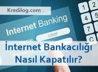 İnternet Bankacılığı Nasıl Kapatılır