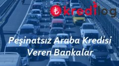 Peşinatsız Araba Kredisi Veren Bankalar 2018