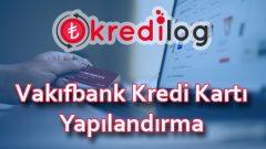 Vakıfbank Kredi Kartı Yapılandırma 2019