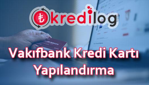 Vakıfbank Kredi Kartı Yapılandırma