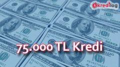 75.000 TL Kredi Veren Bankalar (36 Ay Vadeyle Faiz Oranları 2019)