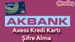 Akbank(Axess) Kredi Kartı Şifresi Nasıl Alınır?
