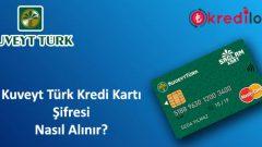 Kuveyt Türk(Sağlam Kart) Kredi Kartı Şifresi Nasıl Alınır?