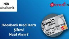 Odeabank(Bank'O Card) Kredi Kartı Şifresi Nasıl Alınır?