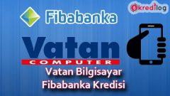 Vatan Bilgisayar Fibabanka Kredi Başvurusu 2018