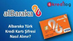Albaraka Türk(World) Kredi Kartı Şifresi Nasıl Alınır?