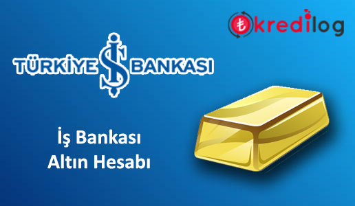 İş Bankası Altın Hesabı Nasıl Açılır?