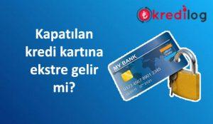 Kapatılan kredi kartına ekstre gelmesi durumu