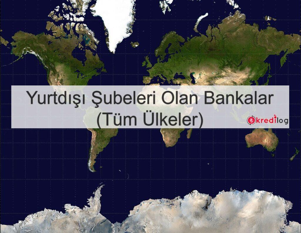 Yurtdışı Şubeleri Olan Bankalar (Tüm Ülkeler)